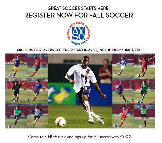 Great Soccer Starts Here - REGISTER NOW FOR FALL SOCCER - Millions of players got their start in AYSO, including Maurice Edu. Com to a FREE clinic and sign up for fall soccer with AYSO!
