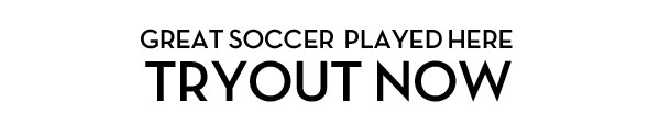 GREAT SOCCER PLAYED HERE - TRYOUT NOW